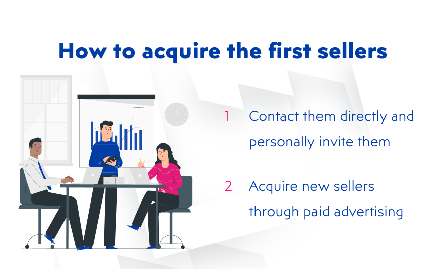 There are 2 ways to acquire the first sellers after launching your online marketplace